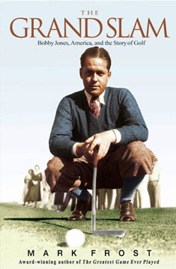 The Grand Slam: Bobby Jones, America, And the Story of Golf